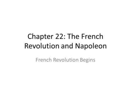 Chapter 22: The French Revolution and Napoleon French Revolution Begins.