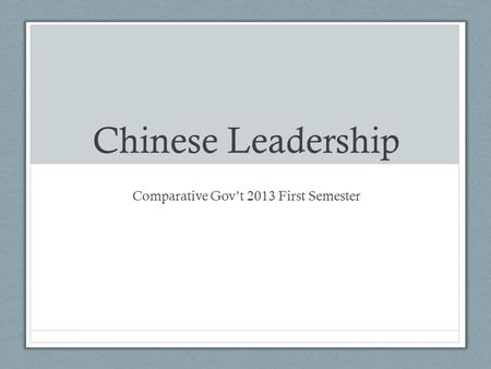 Chinese Leadership Comparative Gov't 2013 First Semester.