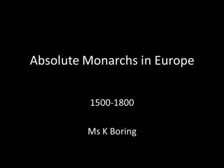 Absolute Monarchs in Europe 1500-1800 Ms K Boring.