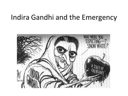 Indira Gandhi and the Emergency. POPULISM no real respect for institutions, personalize politics, politics was about HER popularity Cult of Personality.