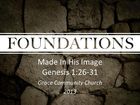 Made In His Image Genesis 1:26-31 Grace Community Church 2013.