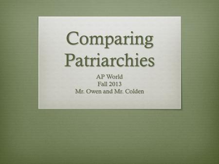 Comparing Patriarchies AP World Fall 2013 Mr. Owen and Mr. Colden.