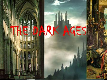 THE DARK AGES ESSENTIAL QUESTION How did Europe change after the fall of the Roman Empire?