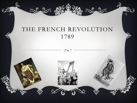 "THE FRENCH REVOLUTION 1789. ESTATES In France at the time, there were three ""estates"". The first estate was the princes and lords, the second one was."