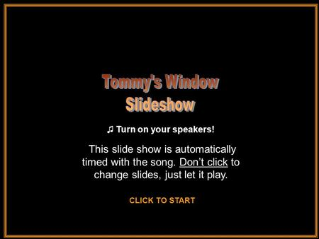 This slide show is automatically timed with the song. Don't click to change slides, just let it play. ♫ Turn on your speakers! ♫ Turn on your speakers!