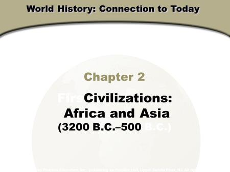 Chapter 2 FirsCivilizations: Africa and Asia (3200 B.C.–500 B.C.) Copyright © 2003 by Pearson Education, Inc., publishing as Prentice Hall, Upper Saddle.