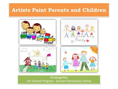 Artists Paint Parents and Children Kindergarten Art Docent Program - Earhart Elementary School Kindergarten Art Docent Program - Earhart Elementary School.