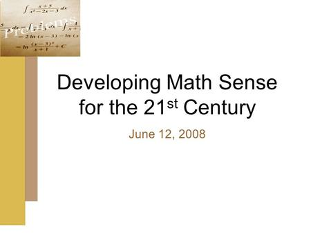 Developing Math Sense for the 21 st Century June 12, 2008.