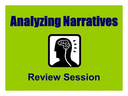 Analyzing Narratives Review Session. Authors use dialogue in narratives in order to: (Choose the best answer) a. make the story more complex b. reveal.