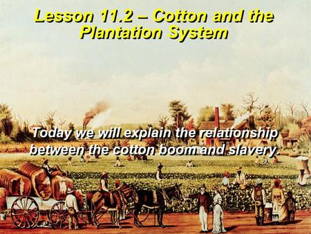 Lesson 11.2 – Cotton and the Plantation System
