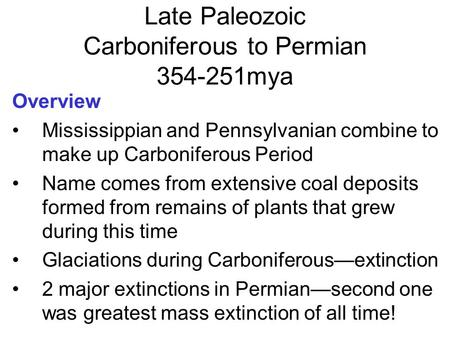Late Paleozoic Carboniferous to Permian 354-251mya Overview Mississippian and Pennsylvanian combine to make up Carboniferous Period Name comes from extensive.