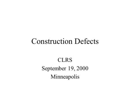 Construction Defects CLRS September 19, 2000 Minneapolis.