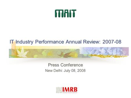IT Industry Performance Annual Review: 2007-08 Press Conference New Delhi: July 08, 2008.