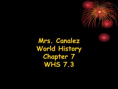 Mrs. Canalez World History Chapter 7 WHS 7.3.