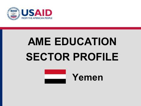 Yemen AME EDUCATION SECTOR PROFILE. Education Structure Source: UNESCO Institute for Statistics, World Bank EdStats Yemen Education System Structure and.