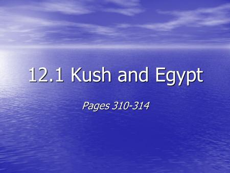 12.1 Kush and Egypt Pages 310-314.