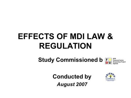EFFECTS OF MDI LAW & REGULATION Study Commissioned by Conducted by August 2007.