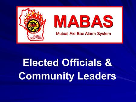MABAS Mutual Aid Box Alarm System Elected Officials & Community Leaders.