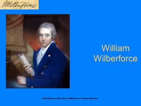 Hull Museum Education: Wilberforce House Museum William Wilberforce.