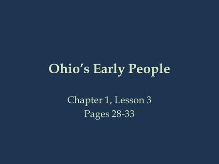 Ohio's Early People Chapter 1, Lesson 3 Pages 28-33.