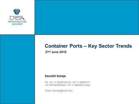 Container Ports – Key Sector Trends Saurabh Suneja Tel: +91 11 42505163 (D), +91 11 26930117, +91 9910400494(M), +91 11 26842213 (fax)