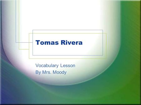 Tomas Rivera Vocabulary Lesson By Mrs. Moody. ELA1R5 The student acquires and uses grade-level words to communicate effectively. The student a. Reads.