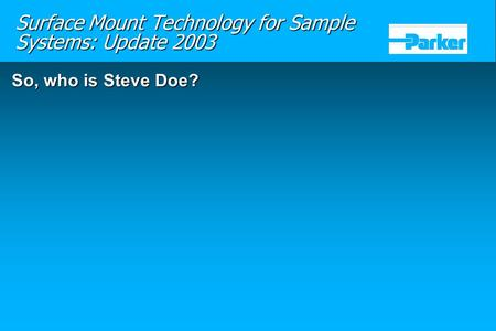 So, who is Steve Doe? Surface Mount Technology for Sample Systems: Update 2003.
