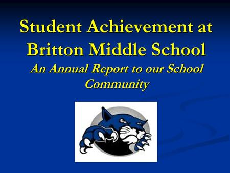 Student Achievement at Britton Middle School An Annual Report to our School Community.