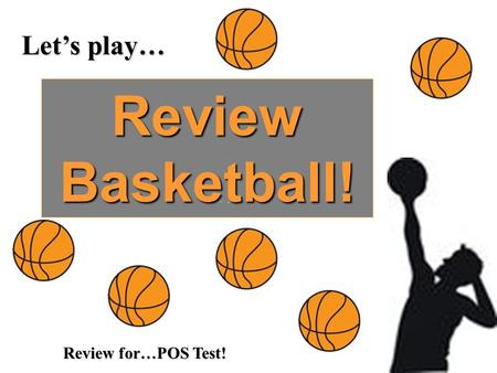 Let's play… Review Basketball! Review for…POS Test!