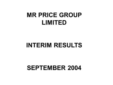MR PRICE GROUP LIMITED INTERIM RESULTS SEPTEMBER 2004.