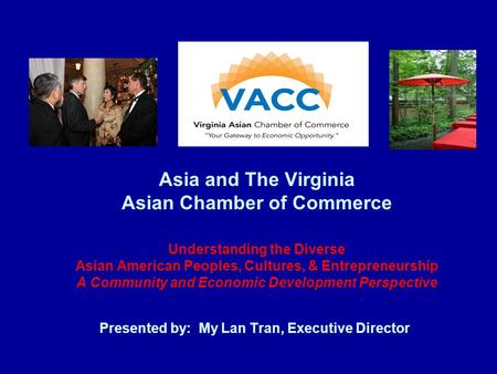 Asia and The Virginia Asian Chamber of Commerce Understanding the Diverse Asian American Peoples, Cultures, & Entrepreneurship A Community and Economic.