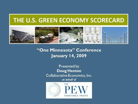 """One Minnesota"" Conference January 14, 2009 Presented by Doug Henton Collaborative Economics, Inc. on behalf <strong>of</strong>."