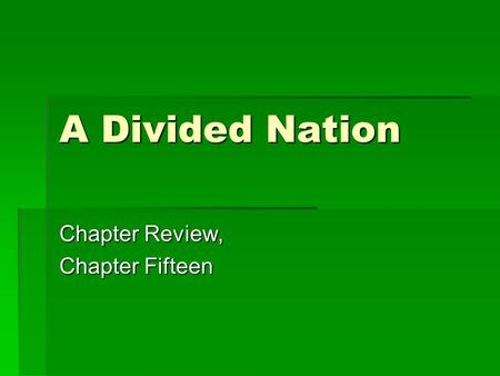 A Divided Nation Chapter Review, Chapter Fifteen.