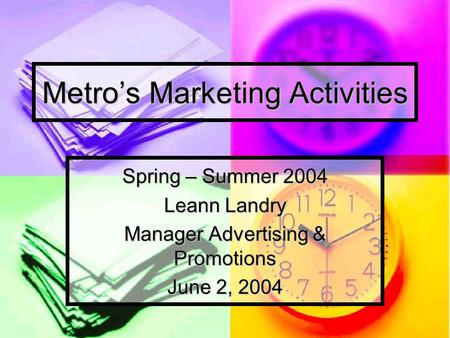 Metro's Marketing Activities Spring – Summer 2004 Leann Landry Manager Advertising & Promotions June 2, 2004.
