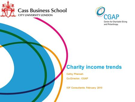 Charity income trends Cathy Pharoah Co-Director, CGAP IOF Consultants February 2010.