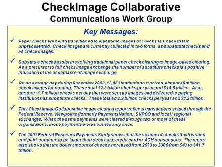 Key Messages: Paper checks are being transitioned to electronic images of checks at a pace that is unprecedented. Check images are currently collected.
