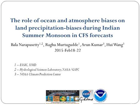 Pg. 1 The role of ocean and atmosphere biases on land precipitation-biases during Indian Summer Monsoon in CFS forecasts Bala Narapusetty 1,2, Raghu Murtugudde.