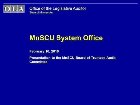 Office of the Legislative Auditor State of Minnesota MnSCU System Office February 10, 2010 Presentation to the MnSCU Board of Trustees Audit Committee.
