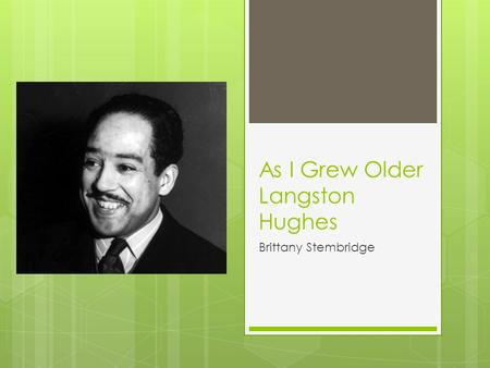 As I Grew Older Langston Hughes Brittany Stembridge.