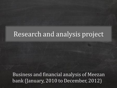 Research and analysis project Business and financial analysis of Meezan bank (January, 2010 to December, 2012)