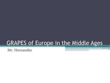GRAPES of Europe in the Middle Ages Mr. Hernandez.