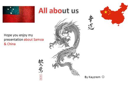 Hope you enjoy my presentation about Samoa & China By Kayzrem.