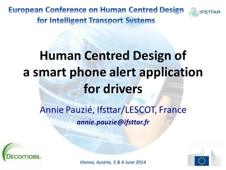 Human Centred Design of a smart phone alert application for drivers Annie Pauzié, Ifsttar/LESCOT, France
