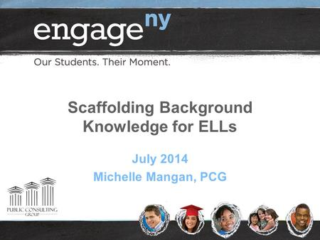 Scaffolding Background Knowledge for ELLs July 2014 Michelle Mangan, PCG.