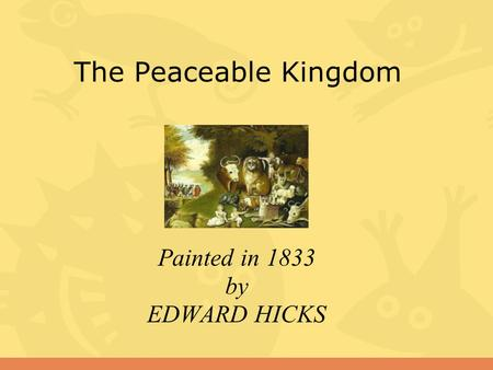 The Peaceable Kingdom Painted in 1833 by EDWARD HICKS.