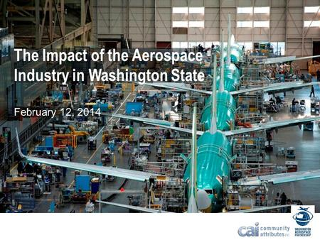 The Impact of the Aerospace Industry in Washington State February 12, 2014.