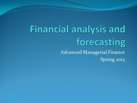 Advanced Managerial Finance Spring 2013. Financial analysis and forecasting The Body Shop International Why would the company want to forecast? Finance.