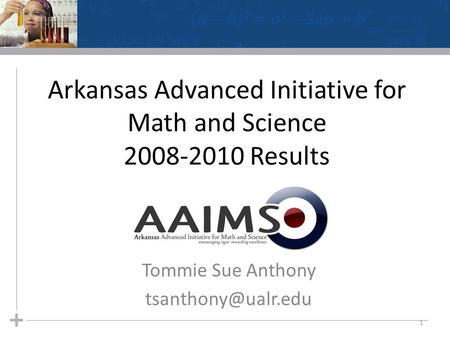 Arkansas Advanced Initiative for Math and Science 2008-2010 Results Tommie Sue Anthony 1.