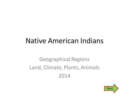 Native American Indians Geographical Regions Land, Climate, Plants, Animals 2014 Next.