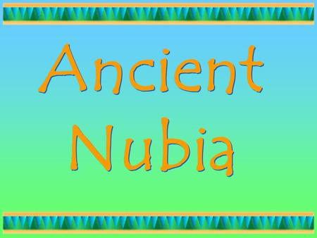 Ancient Nubia. Which Nile culture developed first? Egypt Nubia.